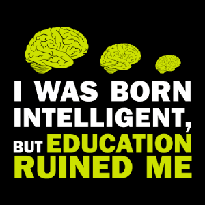 i was born intelligent but education ruined me